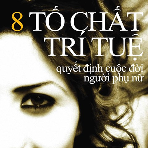 8 To Chat Tri Tue Quyet Dinh Cuoc Doi Nguoi Phu Nu