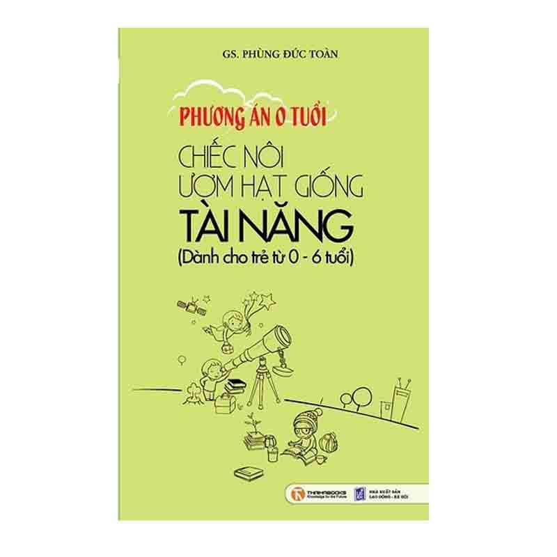 Phuong an 0 tuoi - Chiec noi uom hat giong tai nang