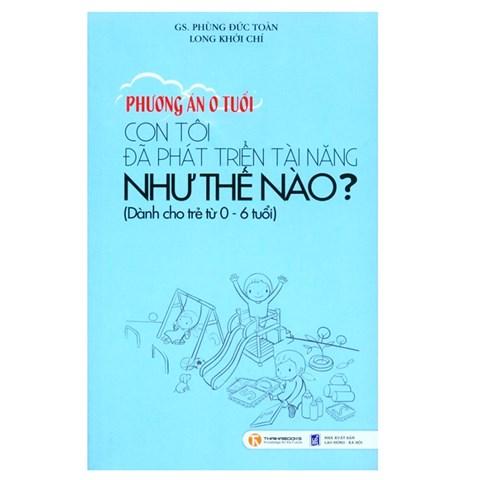 Phuong an 0 tuoi - con toi da phat trien tai nang nhu the nao?