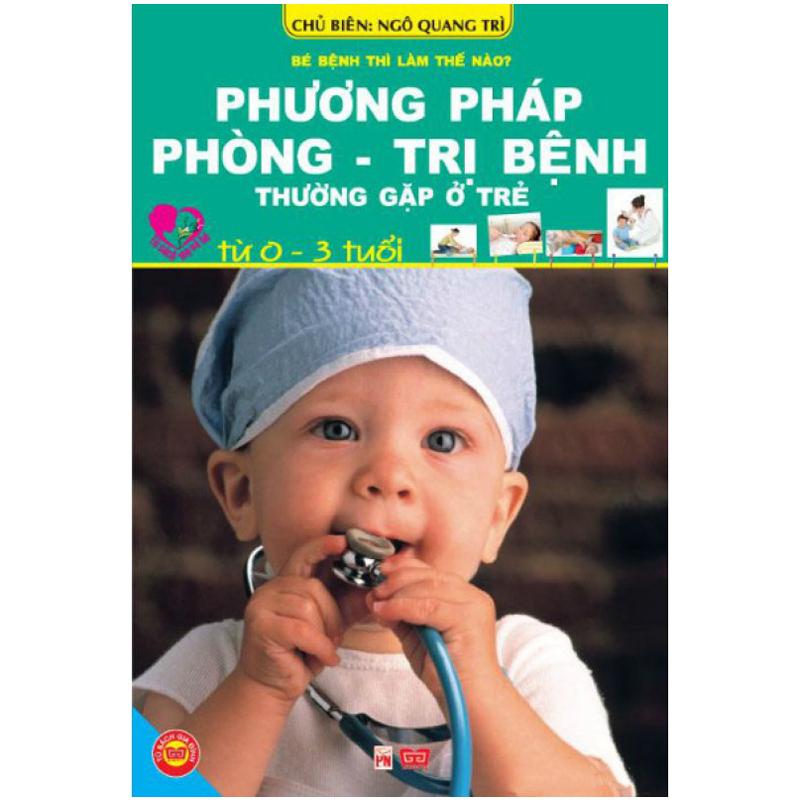 Phuong phap Phong - tri benh thuong gap o tre tu 0-3 tuoi