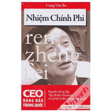 Nhiem Chinh Phi - Nguoi sang lap tap doan Huawei va phat trien cong nghe 3G